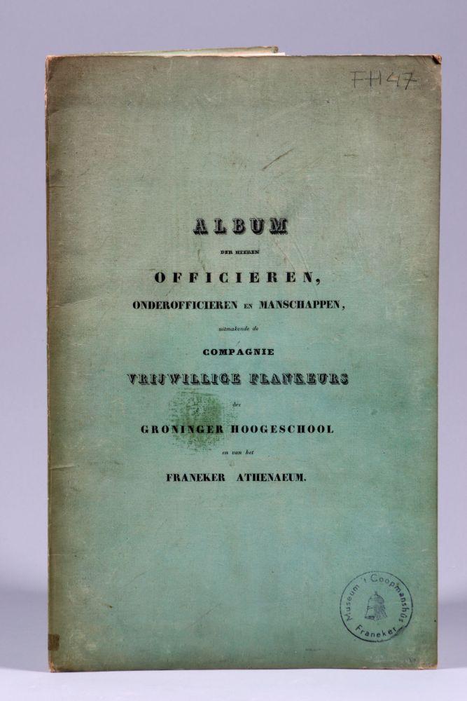 'Album der heeren officieren, onderofficieren en manschappen uitmakende de compagnie vrijwillige flankeurs der Groninger Hoogeschool en van het Franeker Athenaeum...'